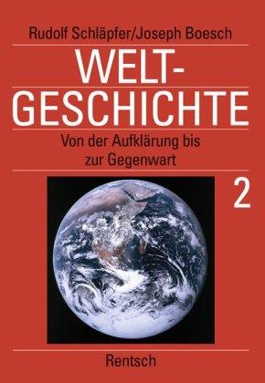 Weltgeschichte in 2 Bänden. Schulausgabe: Weltgeschichte 2: Von der Aufklärung bis zur Gegenwart: BD 2