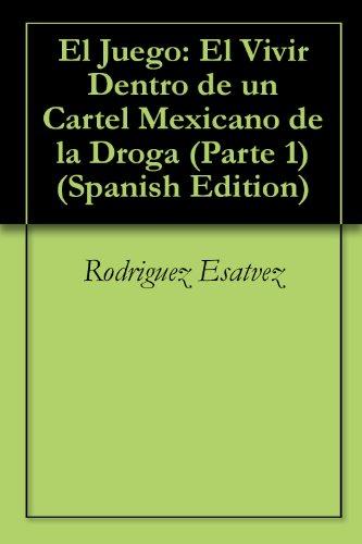 El Juego Parte 1: El Vivir Dentro de un Cartel Mexicano de la Droga (Spanish Edition) - Juegos De Mafia