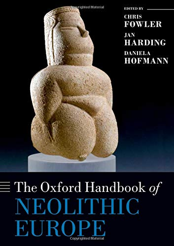 The Oxford Handbook of Neolithic Europe (Oxford Handbooks)