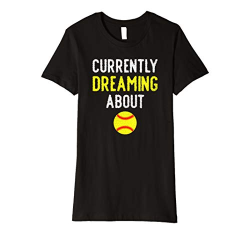 Dreaming About Softball - Womens Currently Dreaming About Softball Funny Shirt Cute Gift Girl