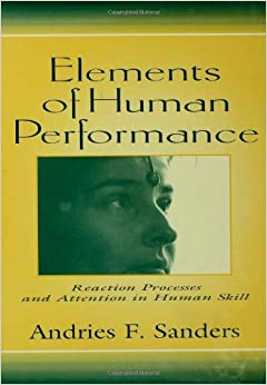 Elements of Human Performance: Reaction Processes and Attention in Human Skill: Reaction Processess and Attention in Human Skill