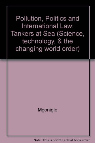 Pollution, Politics, and International Law: Tankers at Sea (Science, Technology, & the Changing World Order)