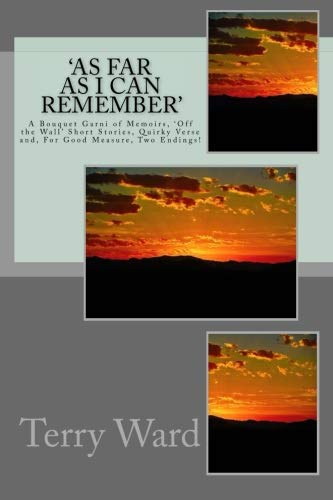 Book: 'As Far as I Can Remember' - A Bouquet Garni of Memoirs, 'Off the Wall' Short Stories, Quirky Verse and, For Good Measure, Two Endings! by Terry Ward