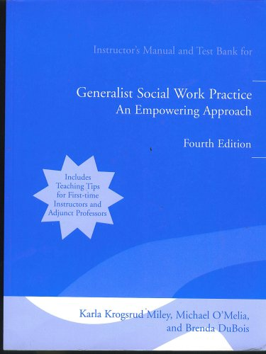 Generalist Social Work Practice, an Empowering Approach, 4th Edition, INSTRUCTOR'S MANUAL AND TEST BANK (INCLUDES TEACHI
