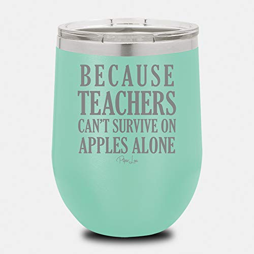 PIPER LOU - BECAUSE TEACHERS CAN'T SURVIVE ON APPLES ALONE Stainless Steel Insulated Wine Cup With Lid- Teal (Premium)