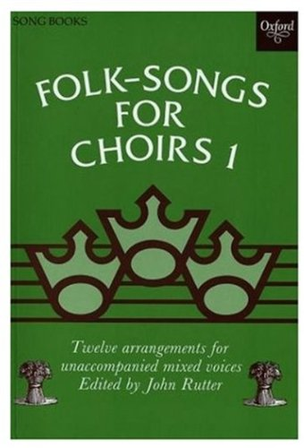 Folk Songs for Choirs: Book 1: Twelve Arrangements for Unaccompanied Mixed Voices of Songs from the British Isles and North America (Bk. - Folk Choral Arrangements Song