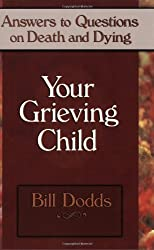 Your Grieving Child: Answers to Questions on Death and Dying
