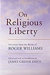 On Religious Liberty: Selections from the Works of Roger Williams (The John Harvard Library)