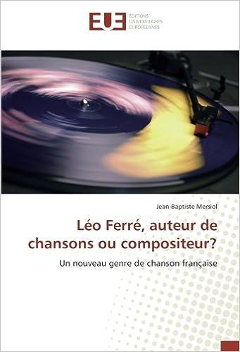 Book Léo Ferré, auteur de chansons ou compositeur?: Un nouveau genre de chanson française (French Edition)