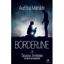 Douceur, tendresse et autres complications: Borderline, T2