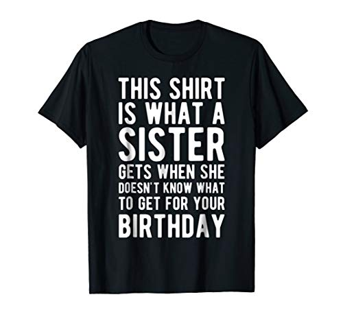 (Birthday Gift for Brother from Sister T Shirt )