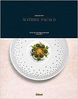 Collection Mathieu Pacaud : Cuisine gastronomique - Volume 1 (French ...