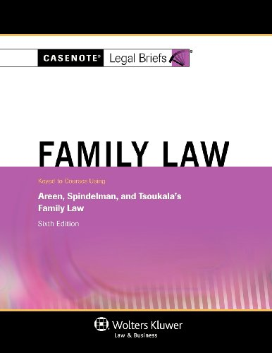 Casenotes Legal Briefs: Family Law, Keyed to Areen, Spindelman & Tsoukala, Sixth Edition