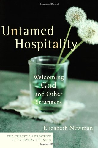 Untamed Hospitality: Welcoming God and Other Strangers (The Christian Practice of Everyday Life)