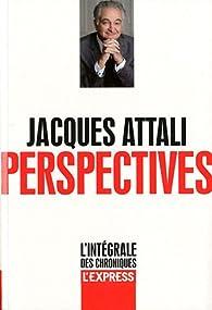 Les chroniques, tome 1 : Perspectives (1998-2011) par Jacques Attali