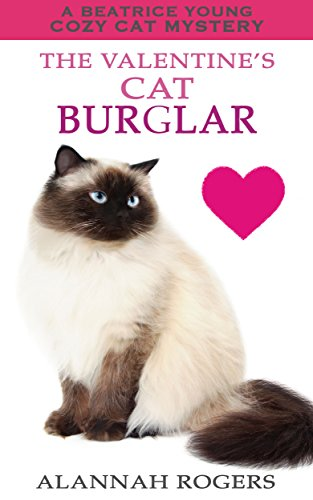 The Valentine's Cat Burglar (Beatrice Young Cozy Cat Mysteries Book 13) by [Rogers, Alannah]
