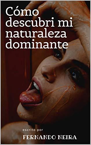 CÓMO DESCUBRÍ MI NATURALEZA DOMINANTE. (Spanish Edition)