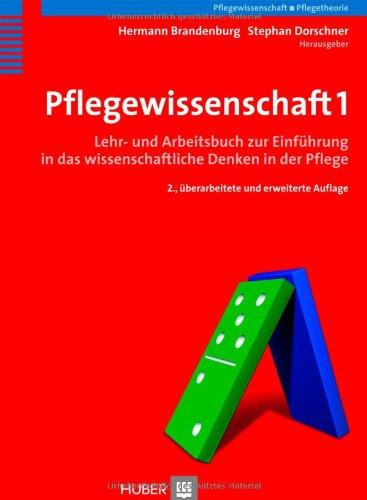 Pflegewissenschaft 1. Lehr- und Arbeitsbuch zur Einführung in das wissenschaftliche Denken in der Pflege (Programmbereich Pflege)