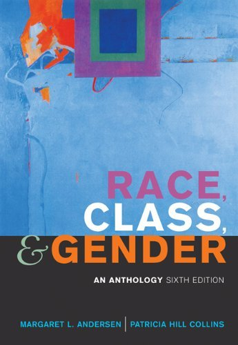 By Margaret L. Andersen Race, Class, and Gender: An Anthology (6th Edition)