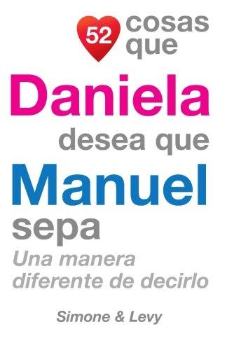 Download 52 Cosas Que Daniela Desea Que Manuel Sepa: Una Manera Diferente de Decirlo (Spanish Edition) pdf epub