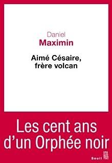 Aimé Césaire, frère volcan, Maximin, Daniel