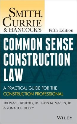 A Practical Guide for the Construction Professional Smith, Currie and Hancock's Common Sense Construction Law (Hardback) - Common