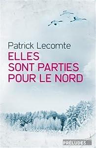 Elles sont parties pour le nord par Patrick Lecomte