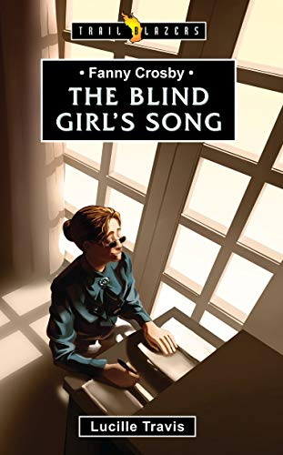 Fanny Crosby: The Blind Girl's Song (Trail Blazers)