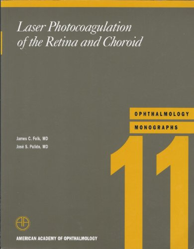 Laser Photocoagulation of the Retina and Choroid (American Academy of Ophthalmology Monograph Series)