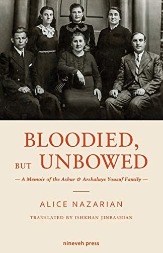 Bloodied, But Unbowed: A Memoir of the Ashur & Arshaluys Yousuf Family