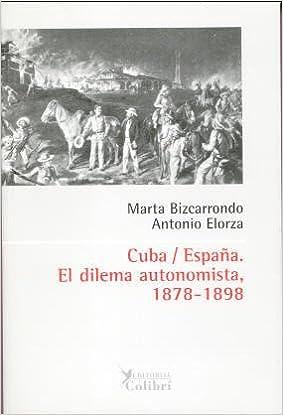 Cuba-España, el dilema autonomista, 1878-1898: Amazon.es: Bizcarrondo, Marta: Libros
