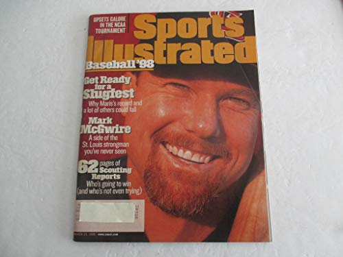 MARCH 23, 1998 SPORTS ILLUSTRATED FEATURING MARK McGWIRE OF ST. LOUIS CARDINALS *BASEBALL '98* *A SIDE OF THE ST. LOUIS STRONGMAN YOU'VE NEVER SEEN* *62 PAGES OF SCOUTING REPORTS* MAGAZINE