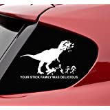 Your Stick Family Was Delicious T-Rex - Vinyl Decal Sticker