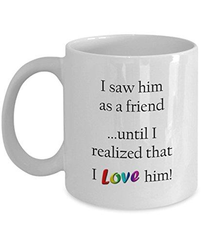 World's Cutest Boyfriend - I saw him as a friend ...until I realized that I loved him - 11oz White Ceramic Tea/Coffee Mug