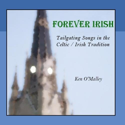 Forever Irish: Tailgating Songs In the Celtic / Irish Tradition