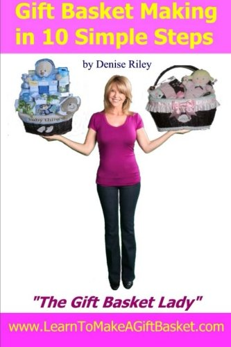 Gift Basket Making in 10 Simple Steps: I'm Densie Riley