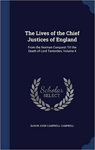 The Lives of the Chief Justices of England: From the Norman Conquest Till the Death of Lord Tenterden, Volume 4