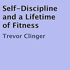Self-Discipline and a Lifetime of Fitness Audiobook