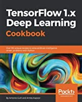 TensorFlow 1.x Deep Learning Cookbook Front Cover