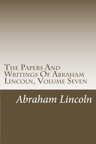 Download The Papers And Writings Of Abraham Lincoln, Volume Seven PDF