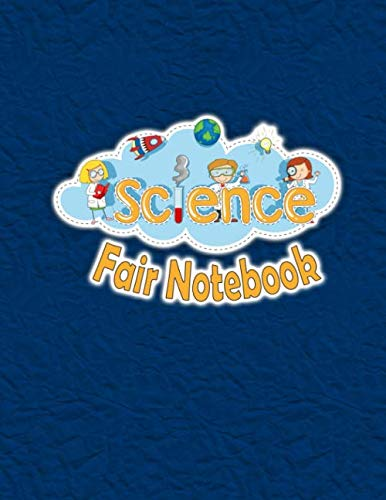 Science Fair Notebook: Scientific Project Journal and Record Book (Science Fair Project Ideas For High School Biology)