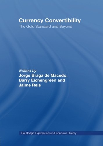 Currency Convertibility: The Gold Standard and Beyond (Routledge Explorations in Economic History)