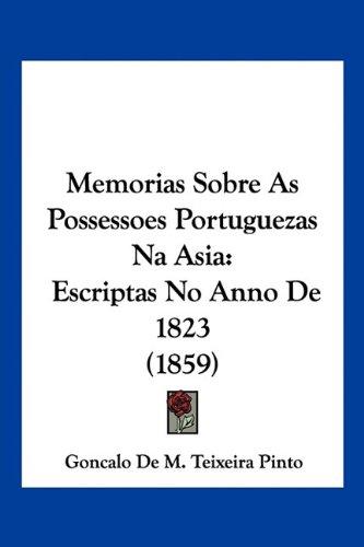 Read Online Memorias Sobre As Possessoes Portuguezas Na Asia: Escriptas No Anno De 1823 (1859) (English and Portuguese Edition) ebook