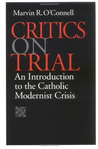 Critics on Trial: An Introduction to the Catholic Modernist Crisis