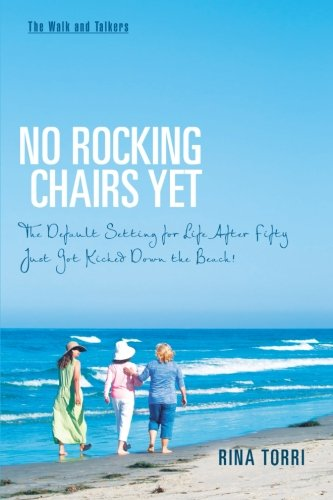 No Rocking Chairs Yet: The Default Setting for Life After Fifty Just Got Kicked Down the Beach! PDF