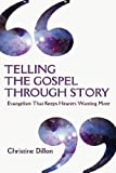 img - for Telling the Gospel Through Story: Evangelism That Keeps Hearers Wanting More by Christine Dillon (2012-06-14) book / textbook / text book