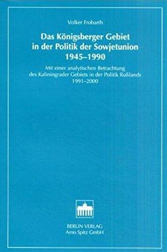 Das Königsberger Gebiet in der Politik der Sowjetunion 1945-1990: Mit einer analytischen Betrachtung des Kaliningrader Gebiets in der Politik Russlands 1991-2000