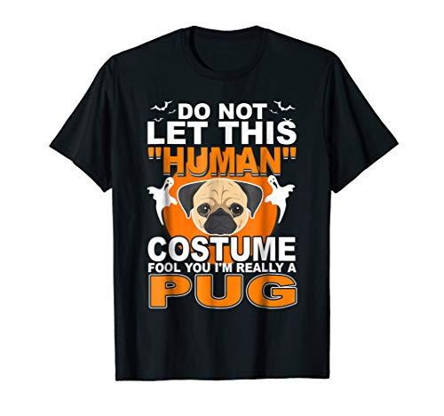 PUG Halloween Shirt Funny Human Costume Fool You Gift