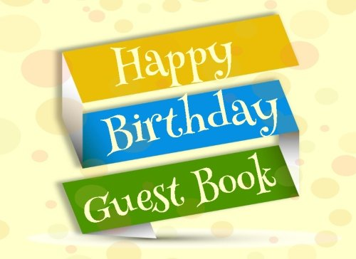 Happy Birthday Guest Book: Birthday Guest Books For Parties, Blank Lined Guest Book For Any Aged Birthday, (8.25