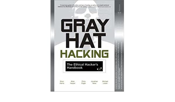 Gray Hat Hacking: The Ethical Hackers Handbook All-In-One: Amazon.es: Shon Harris, Allen Harper, Chris Eagle, Jonathan Ness, Michael Lester: Libros en ...
